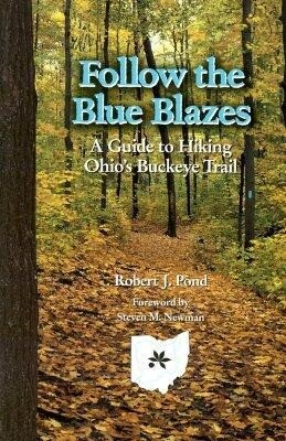 Follow the Blue Blazes: A Guide to Hiking Ohio's Buckeye Trail als Taschenbuch