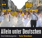 Allein unter Deutschen: Eine Entdeckungsreise