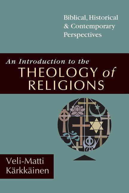 An Introduction to the Theology of Religions: Biblical, Historical and Contemporary Perspectives als Taschenbuch