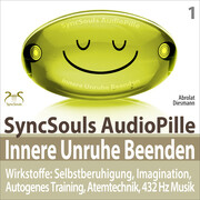 Innere Unruhe Beenden - SyncSouls AudioPille - Wirkstoffe: Selbstberuhigung, Imagination, Autogenes Training, Atemtechnik, 432 Hz Musik