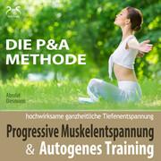 Progressive Muskelentspannung und Autogenes Training - hochwirksame ganzheitliche Tiefenentspannung - Die P&A Methode