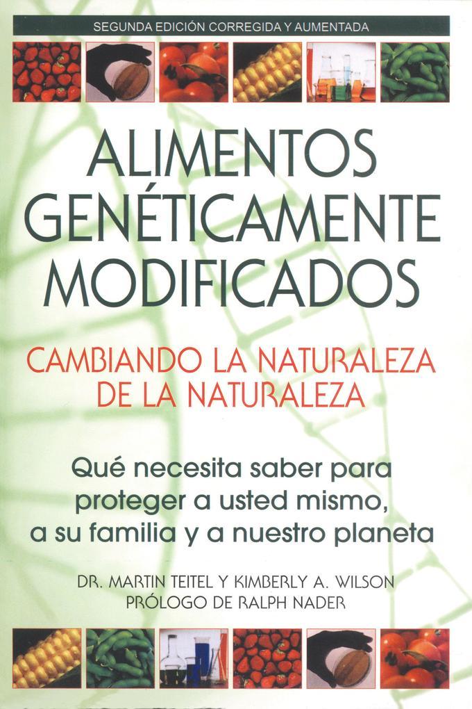 Alimentos Genéticamente Modificados: Cambiando La Naturaleza de la Naturaleza: Qué Necesita Saber Para Proteger a Usted Mismo, a Su Familia y a Nuestr als Taschenbuch
