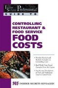 Controlling Restaurant & Food Service Food Costs: 365 Secrets Revealed