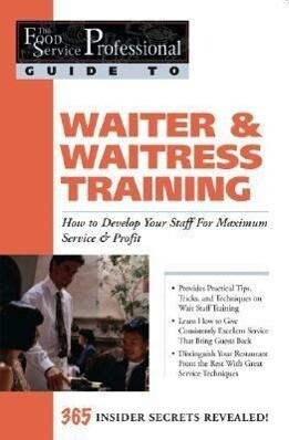 Waiter & Waitress Training: How to Develop Your Staff for Maximum Service & Profit: 365 Secrets Revealed als Taschenbuch