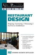 Restaurant Design: Designing, Constructing & Renovating a Food Service Establishment: 365 Secrets Revealed