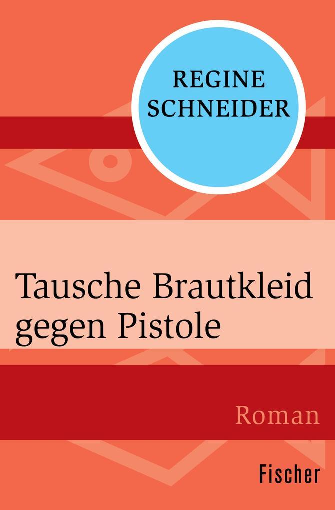 Tausche Brautkleid gegen Pistole als eBook Download von Regine Schneider
