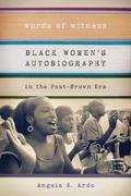 Words of Witness: Black Women's Autobiography in the Post-Brown Era