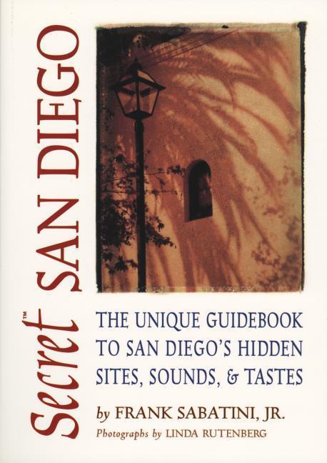 Secret San Diego: The Unique Guidebook to San Diego's Hidden Sites, Sounds, & Tastes als Taschenbuch