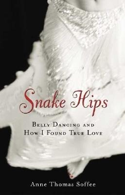 Snake Hips: Belly Dancing and How I Found True Love als Taschenbuch