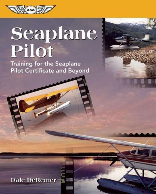 Seaplane Pilot: Training for the Seaplane Certificate and Beyond als Taschenbuch