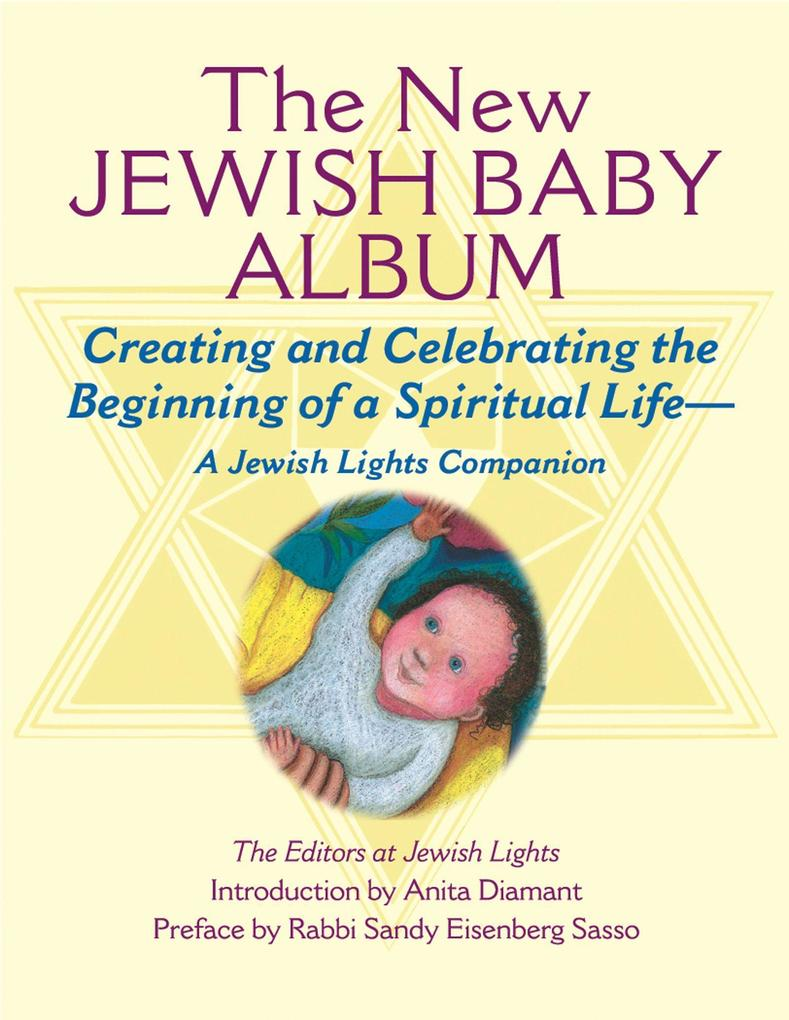 New Jewish Baby Album: Creating and Celebrating the Beginning of a Spiritual Lifeaa Jewish Lights Companion als Buch