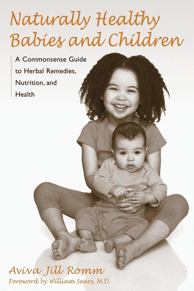 Naturally Healthy Babies and Children: A Commonsense Guide to Herbal Remedies, Nutrition, and Health als Taschenbuch