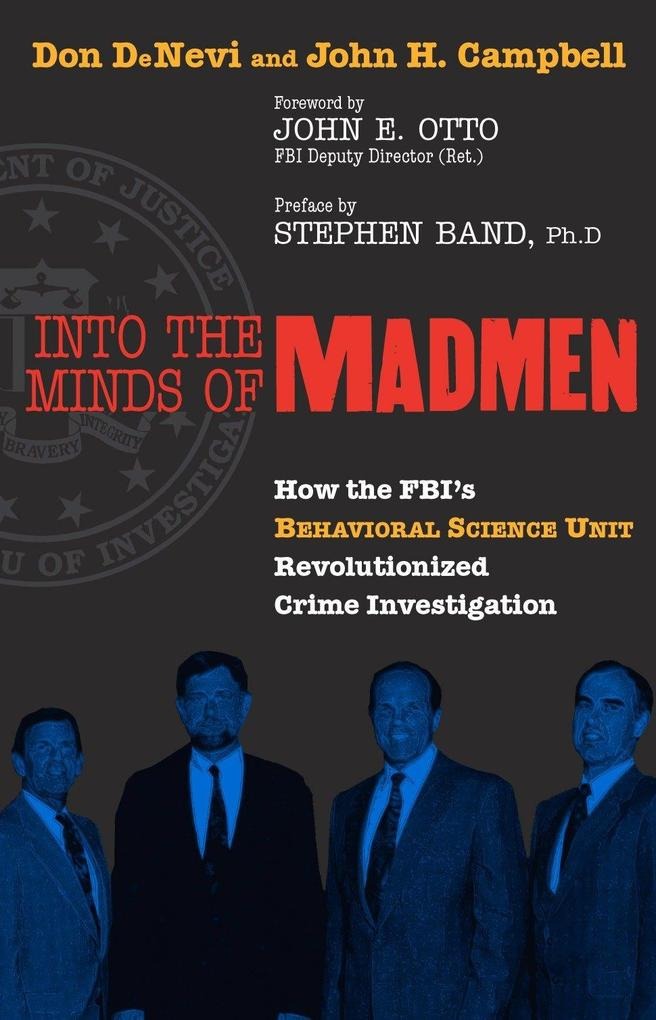 Into the Minds of Madmen: How the FBI's Behavioral Science Unit Revolutionized Crime Investigation als Buch