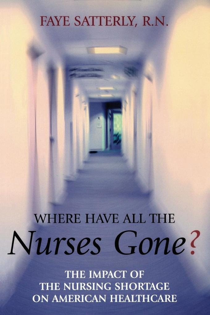 Where Have All the Nurses Gone?: The Impact of the Nursing Shortage on American Healthcare als Taschenbuch