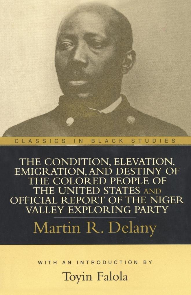 The Condition, Elevation, Emigration, and Destiny of the Colored People of the United States and Official Report of the Niger Valley Exploring Party als Taschenbuch