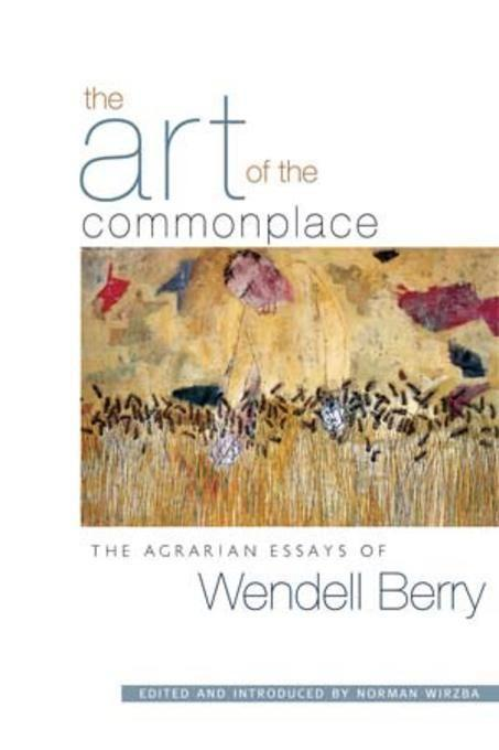 The Art of the Commonplace: The Agrarian Essays of Wendell Berry als Taschenbuch