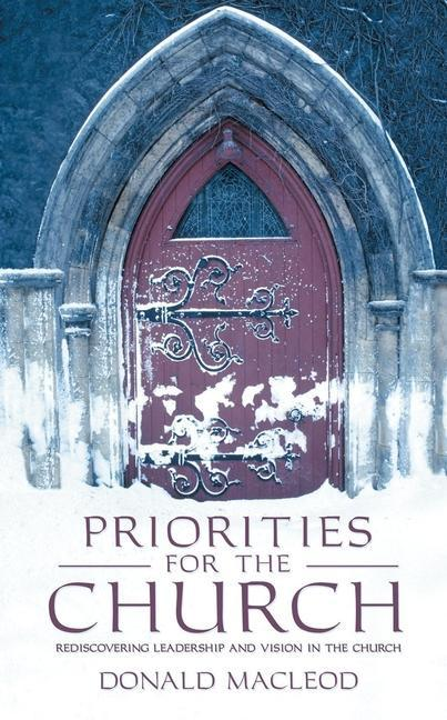 Priorities for the Church: Rediscovering Leadership and Vision in the Church als Taschenbuch