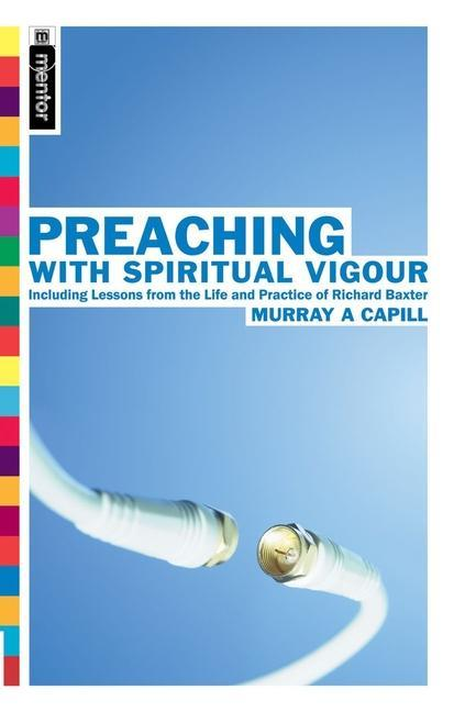 Preaching with Spiritual Vigour: Including Lessons from the the Life and Practice of Richard Baxter als Taschenbuch