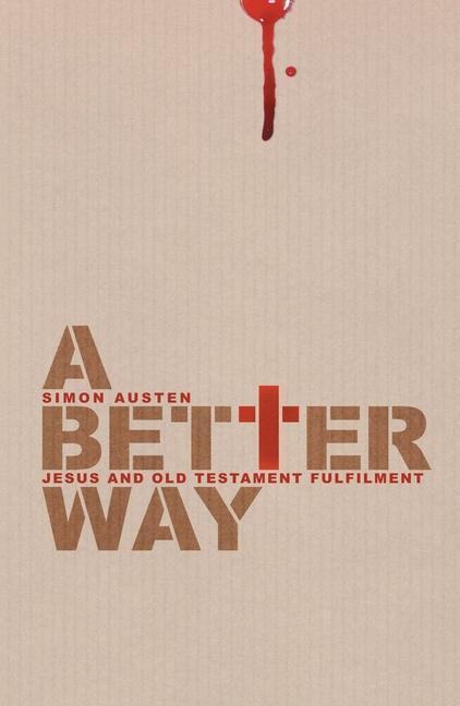 A Better Way: Jesus and Old Testament Fulfilment als Taschenbuch