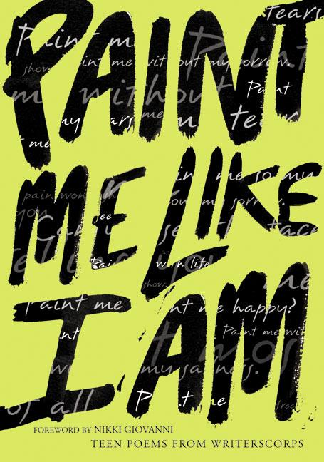 Paint Me Like I Am: Teen Poems from Writerscorps als Taschenbuch