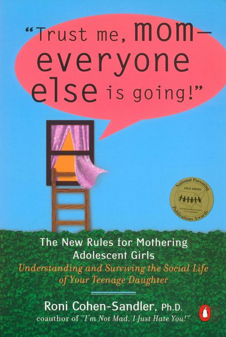 Trust Me, Mom--Everyone Else Is Going!: The New Rules for Mothering Adolescent Girls als Taschenbuch