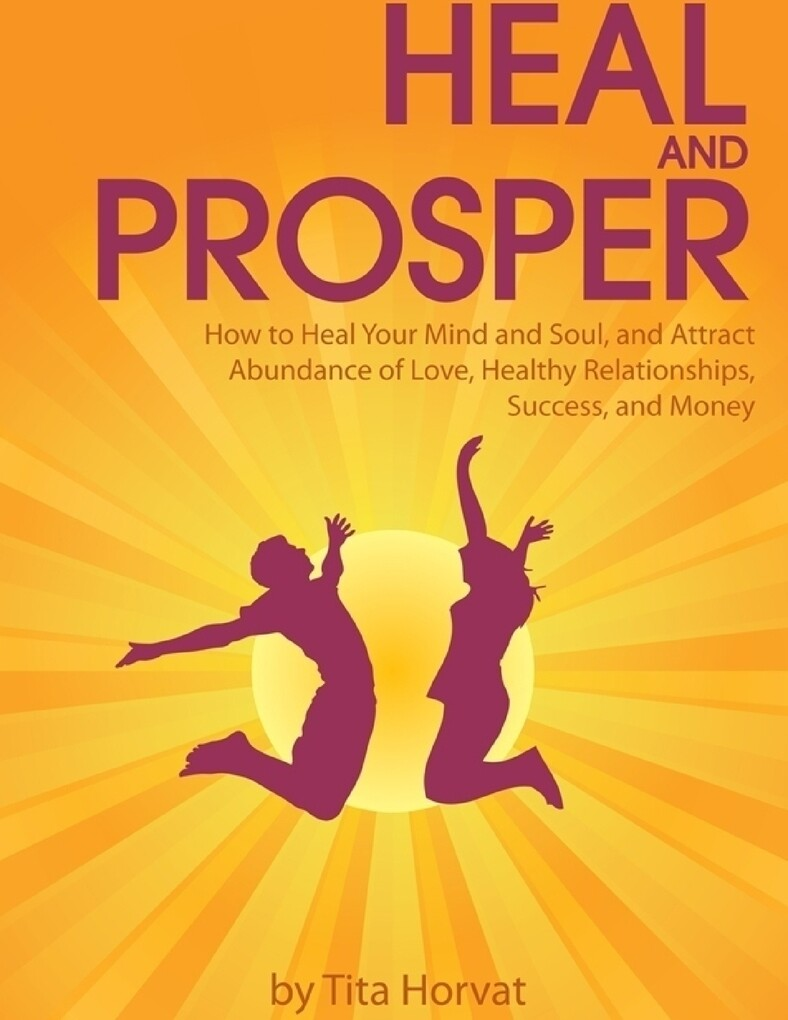 Heal and Prosper: How to Heal Your Mind and Sou...