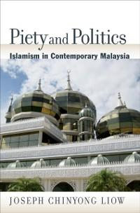 Piety and Politics: Islamism in Contemporary Ma...