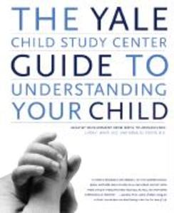 The Yale Child Study Center Guide to Understanding Your Child: Healthy Development from Birth to Adolescence als Taschenbuch