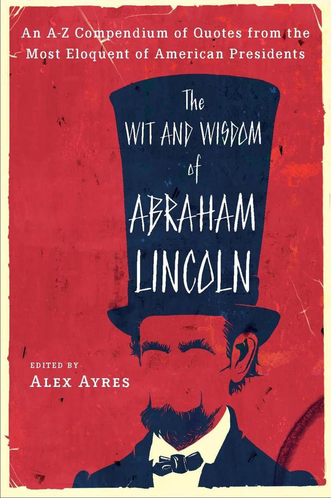The Wit and Wisdom of Abraham Lincoln als eBook...