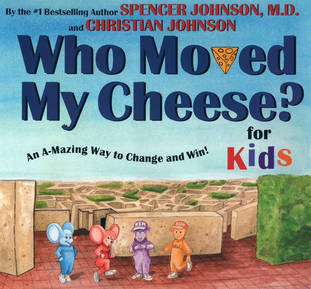 Who Moved My Cheese? for Kids: An A-Mazing Way to Change and Win! als Buch