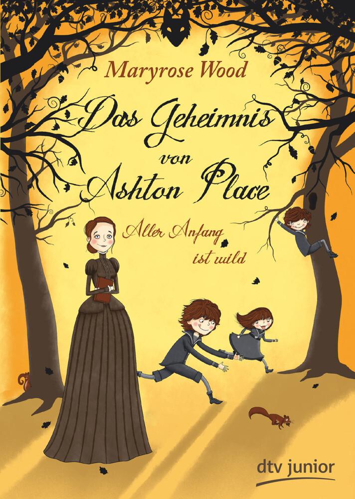 Das Geheimnis von Ashton Place - Aller Anfang ist wild, Maryrose Wood, Jugendbuch ab 10