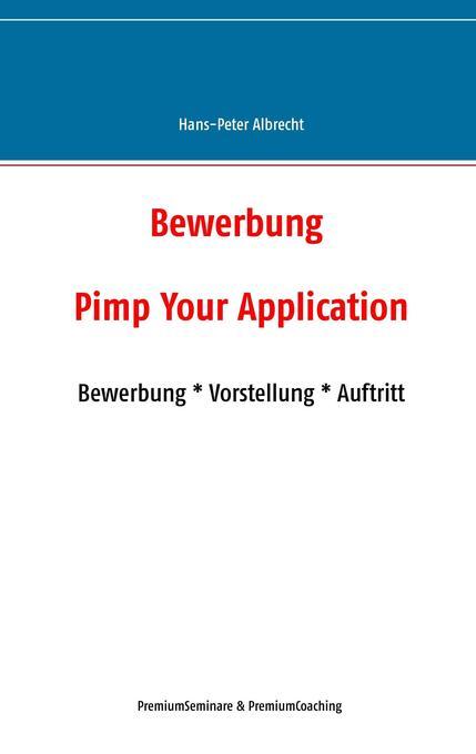 Bewerbung: Pimp Your Application als Buch von H...