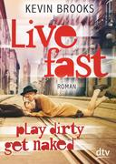 Live Fast, Play Dirty, Get Naked