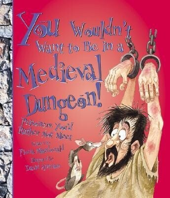 You Wouldn't Want to Be in a Medieval Dungeon!: Prisoners You'd Rather Not Meet als Buch