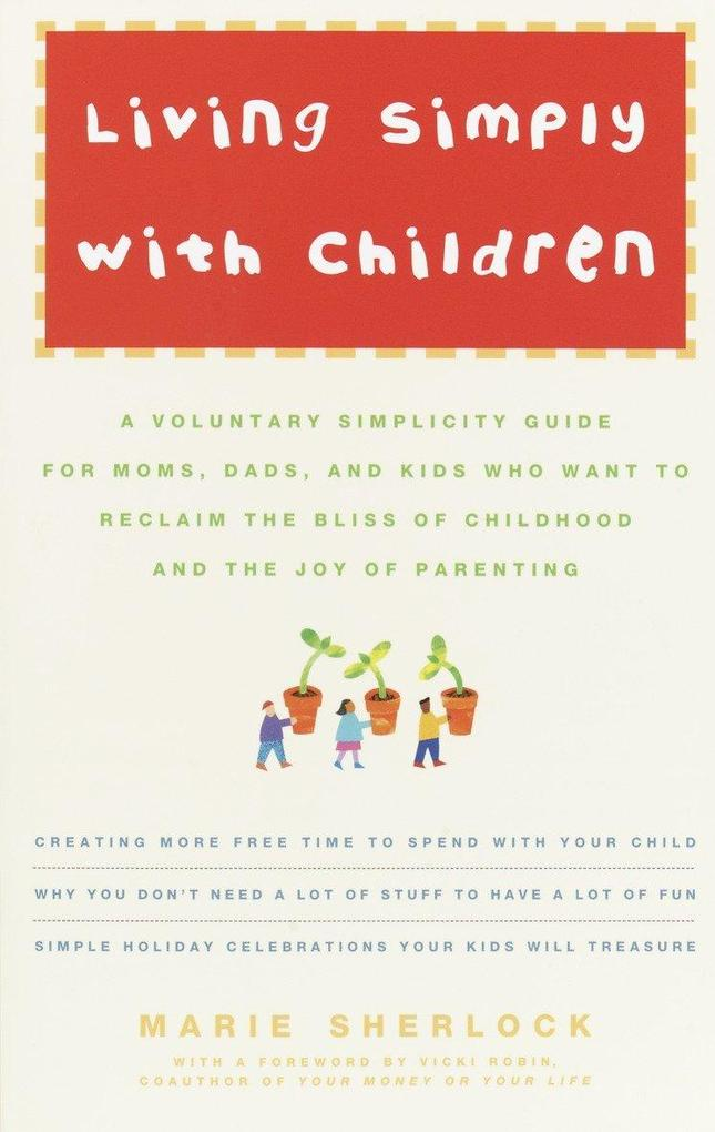 Living Simply with Children: A Voluntary Simplicity Guide for Moms, Dads, and Kids Who Want to Reclaim the Bliss of Childhood and the Joy of Parent als Taschenbuch