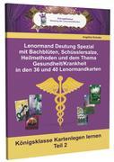Lenormand Deutung Spezial mit Bachblüten, Schüsslersalze, Heilmethoden und dem Thema Gesundheit / Krankheit in den 36 und 40 Lenormandkarten