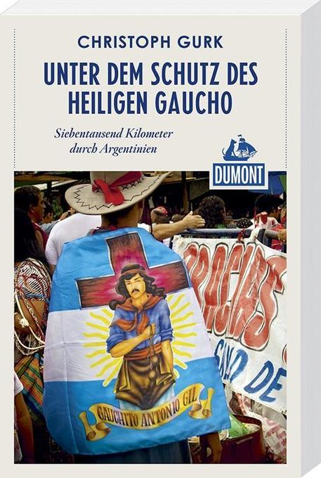 Unter dem Schutz des heiligen Gaucho (DuMont Reiseabenteuer) als Buch