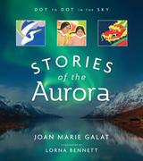 Dot to Dot in the Sky (Stories of the Aurora): The Myths and Facts of the Northern Lights