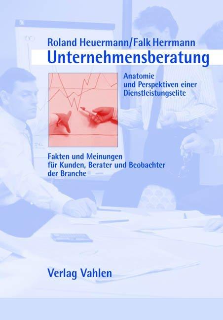 Unternehmensberatung - Anatomie und Perspektiven einer Dienstleistungselite als Buch