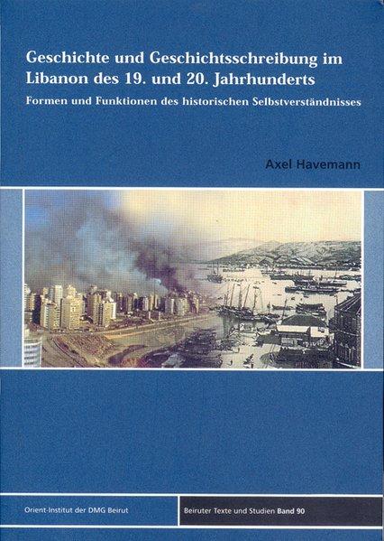 Geschichte und Geschichtsschreibung im Libanon des 19. und 20. Jahrhunderts als Buch