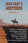 Zane Grey's Westerns (Volume 1), including The Last of the Plainsmen, The Heritage of the Desert, The Young Forester, Riders of the Purple Sage, Ken Ward in the Jungle, Desert Gold and The Rustlers of Pecos County