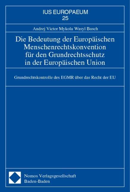 Die Bedeutung der Europäischen Menschenrechtskonvention für den Grundrechtsschutz in der Europäischen Union als Buch