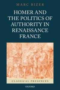 Homer and the Politics of Authority in Renaissa...