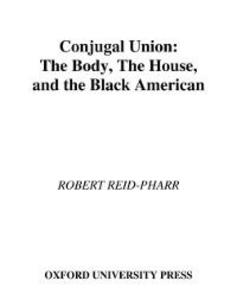 Conjugal Union: The Body, the House, and the Bl...