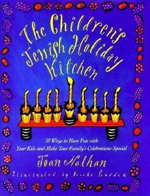 The Children's Jewish Holiday Kitchen: 70 Ways to Have Fun with Your Kids and Make Your Family's Celebrations Special als Buch
