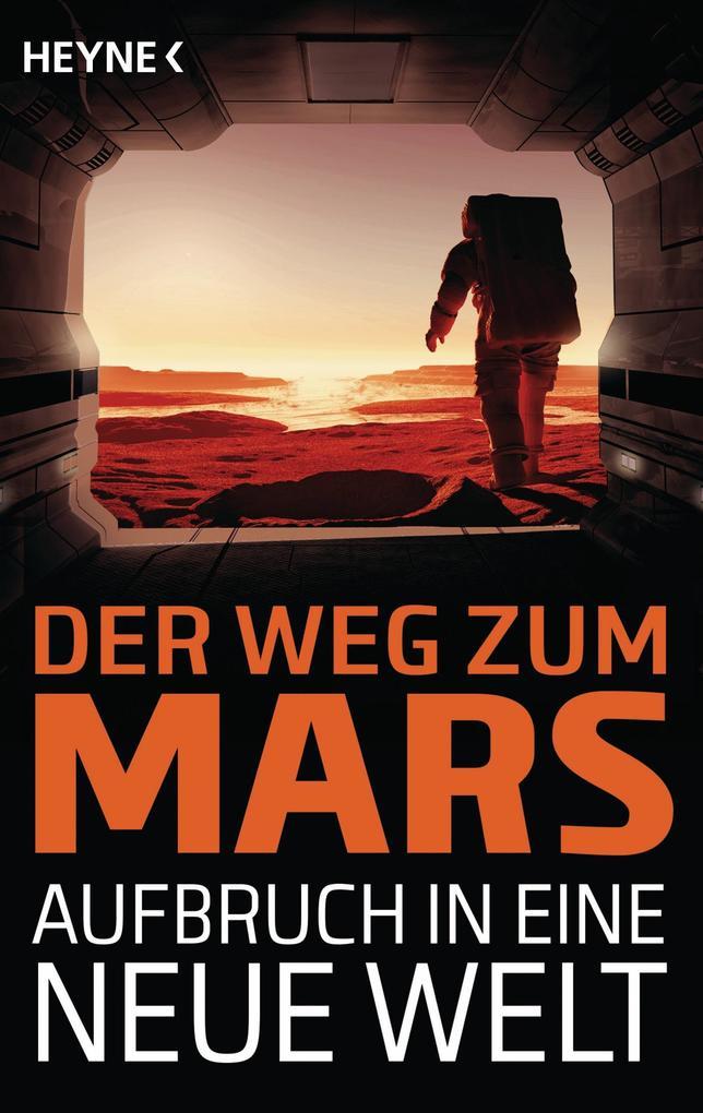 Der Weg zum Mars - Aufbruch in eine neue Welt a...