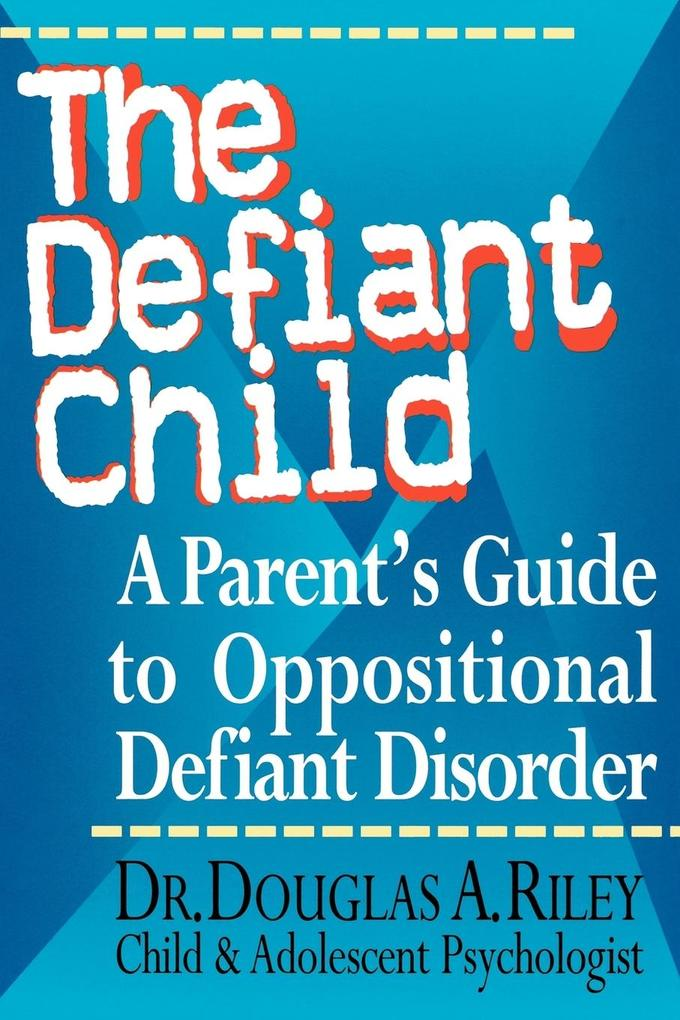 The Defiant Child: A Parent's Guide to Oppositional Defiant Disorder als Taschenbuch