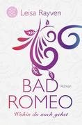 Bad Romeo & Broken Juliet 01 - Wohin du auch gehst