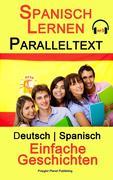 Spanisch Lernen - Paralleltext - Einfache Geschichten (Deutsch - Spanisch)