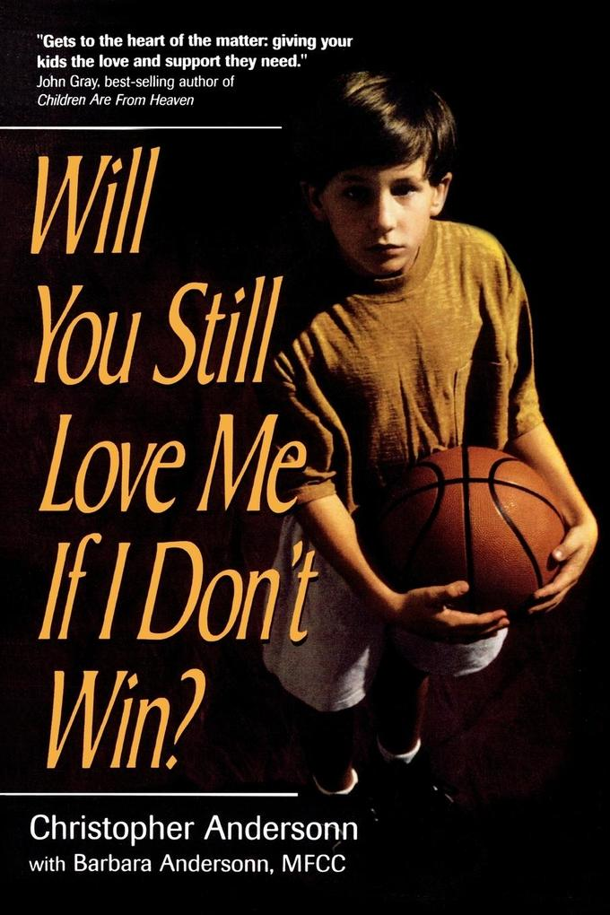 Will You Still Love Me If I Don't Win?: A Guide for Parents of Young Athletes als Taschenbuch